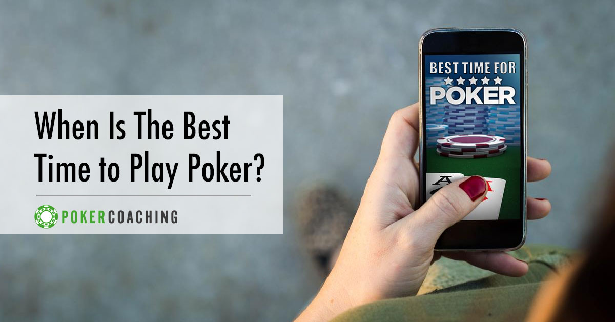 Best Time to Play Poker | Poker Coaching