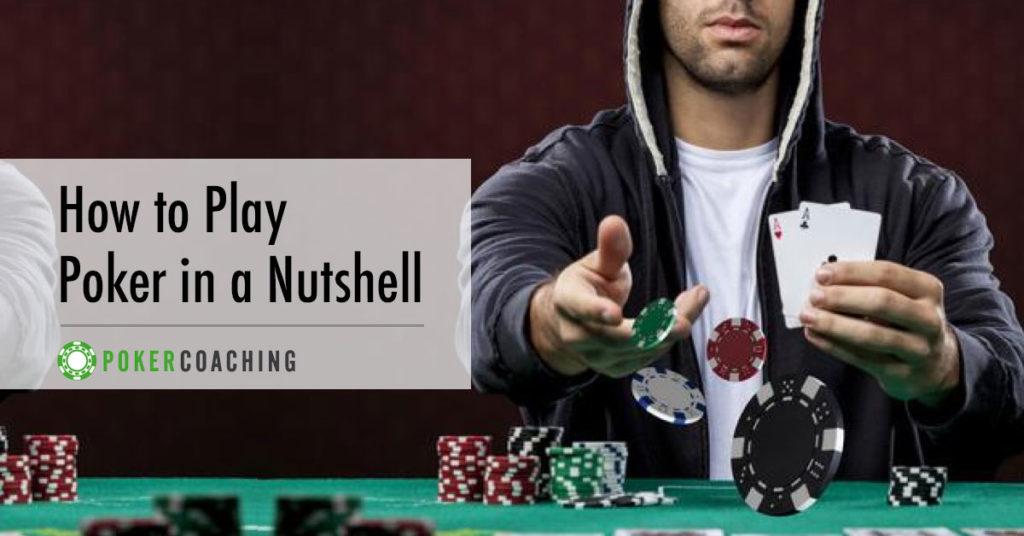 Poker in a Nutshell | Poker Coaching